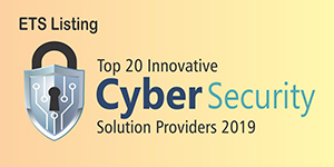 Top 20 Innovative Cyber Security Solution Providers 2019