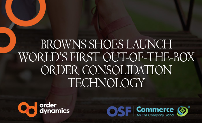 Browns Shoes Launch World's First Out-of-the-Box Order Consolidation Technology with OSF Commerce and OrderDynamics