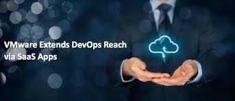 VMware Extends DevOps Reach via SaaS Apps